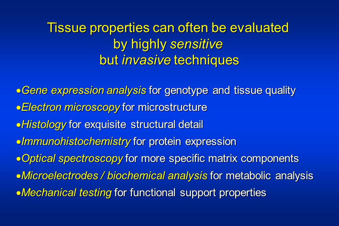 Tissue properties can often be evaluated by highly sensitive but invasive techniques Gene expression analysis for genotype and tissue quality Gene exp