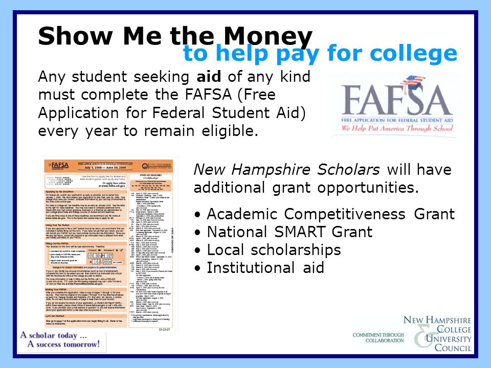 Show Me the Money Any student seeking aid of any kind must complete the FAFSA (Free Application for Federal Student Aid) every year to remain eligible.