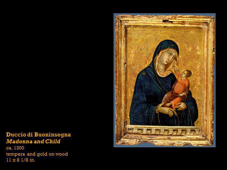 Duccio di Buoninsegna Madonna and Child ca. 1300 tempera and gold on wood 11 x 8 1/8 in.