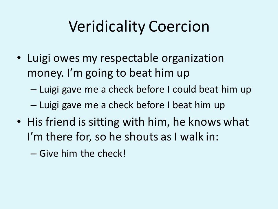 Veridicality Coercion Luigi owes my respectable organization money.