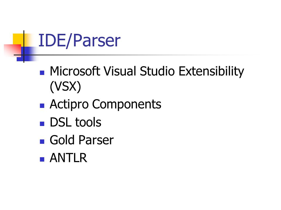 IDE/Parser Microsoft Visual Studio Extensibility (VSX) Actipro Components DSL tools Gold Parser ANTLR