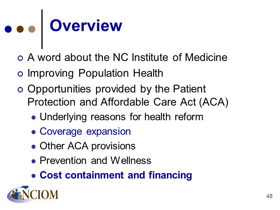 Overview A word about the NC Institute of Medicine Improving Population Health Opportunities provided by the Patient Protection and Affordable Care Ac
