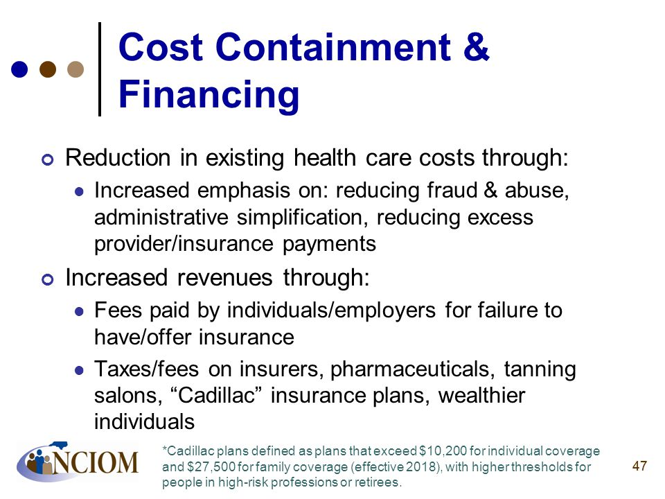 47 Cost Containment & Financing Reduction in existing health care costs through: Increased emphasis on: reducing fraud & abuse, administrative simplif