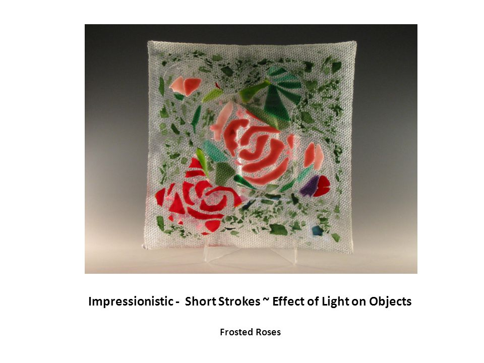 Impressionistic - Short Strokes ~ Effect of Light on Objects Frosted Roses