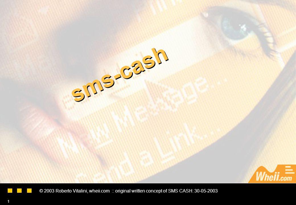 © 2003 Roberto Vitalini, wheii.com :: original written concept of SMS CASH: 30-05-2003 1 sms-cash