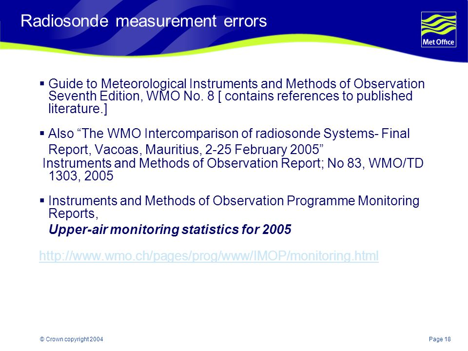 Page 18© Crown copyright 2004 Radiosonde measurement errors Guide to Meteorological Instruments and Methods of Observation Seventh Edition, WMO No.