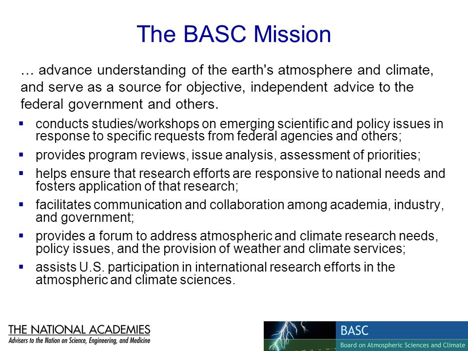 The BASC Mission conducts studies/workshops on emerging scientific and policy issues in response to specific requests from federal agencies and others