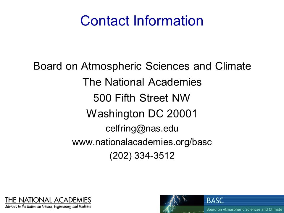 Contact Information Board on Atmospheric Sciences and Climate The National Academies 500 Fifth Street NW Washington DC 20001 celfring@nas.edu www.nati