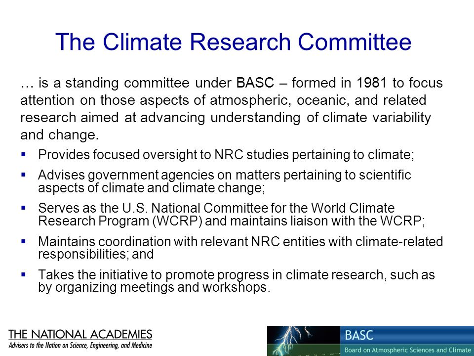 The Climate Research Committee Provides focused oversight to NRC studies pertaining to climate; Advises government agencies on matters pertaining to s