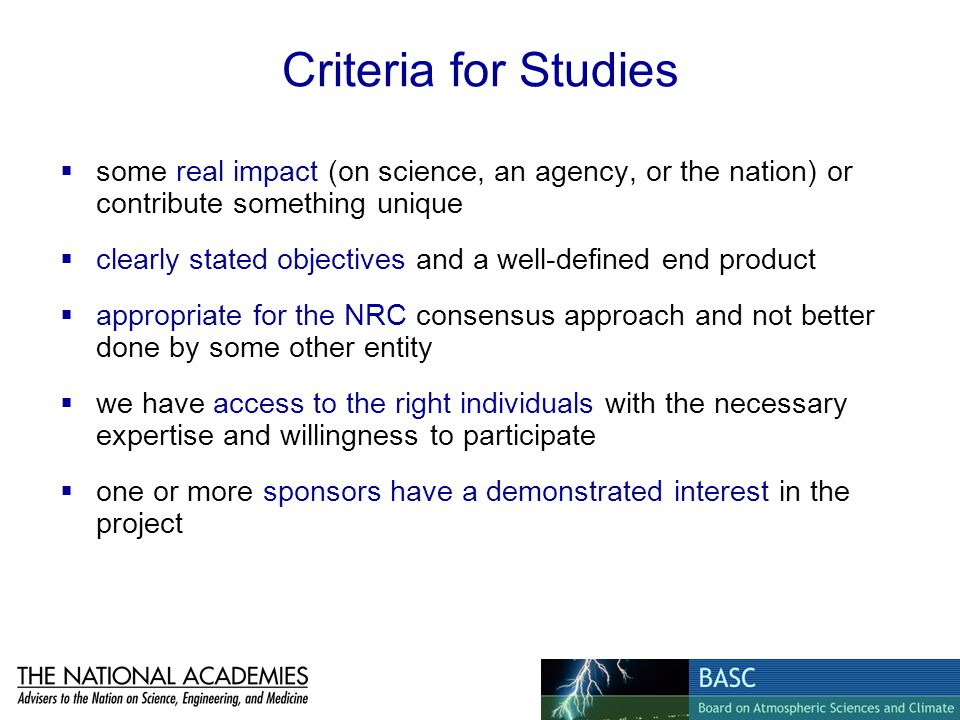 Criteria for Studies some real impact (on science, an agency, or the nation) or contribute something unique clearly stated objectives and a well-defin
