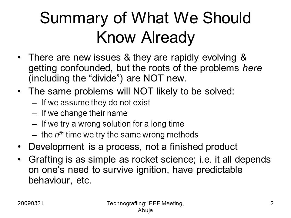 20090321Technografting: IEEE Meeting, Abuja 2 Summary of What We Should Know Already There are new issues & they are rapidly evolving & getting confounded, but the roots of the problems here (including the divide) are NOT new.