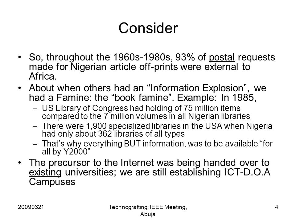 20090321Technografting: IEEE Meeting, Abuja 4 Consider So, throughout the 1960s-1980s, 93% of postal requests made for Nigerian article off-prints were external to Africa.