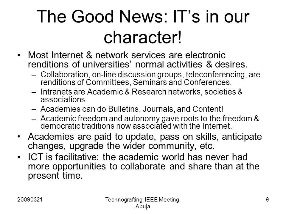 20090321Technografting: IEEE Meeting, Abuja 9 The Good News: ITs in our character.