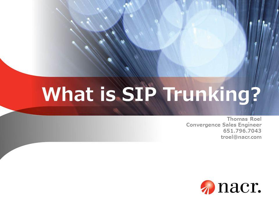 What is SIP Trunking? Thomas Roel Convergence Sales Engineer 651.796.7043 troel@nacr.com