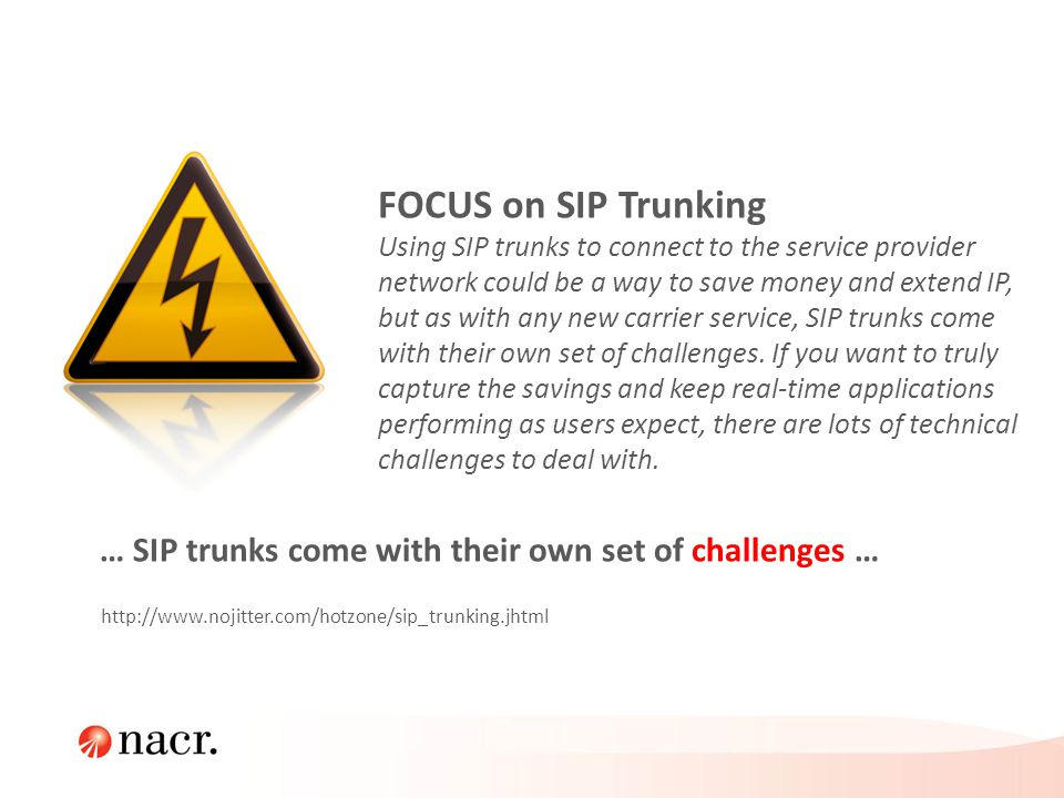FOCUS on SIP Trunking Using SIP trunks to connect to the service provider network could be a way to save money and extend IP, but as with any new carr