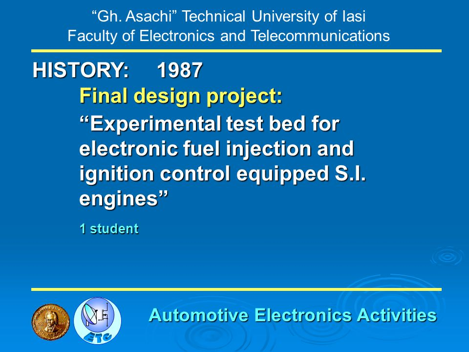 Gh. Asachi Technical University of Iasi Faculty of Electronics and Telecommunications HISTORY: Final design project: Experimental test bed for electro