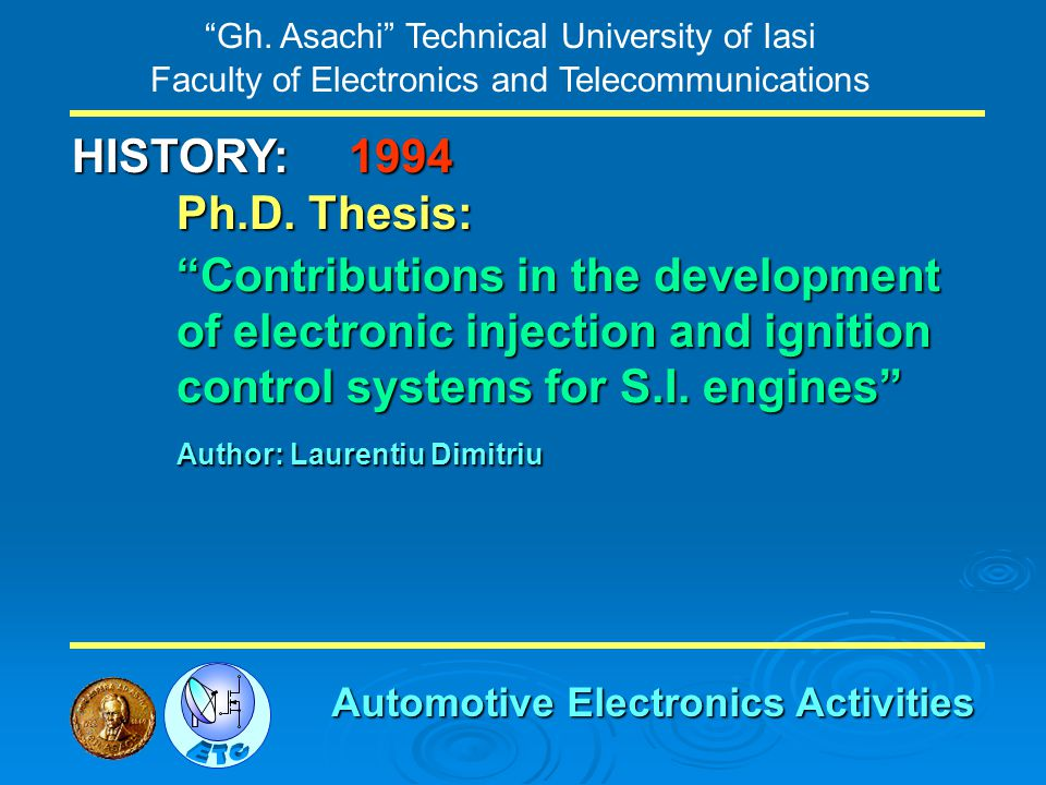 Gh. Asachi Technical University of Iasi Faculty of Electronics and Telecommunications HISTORY: Ph.D. Thesis: Contributions in the development of elect