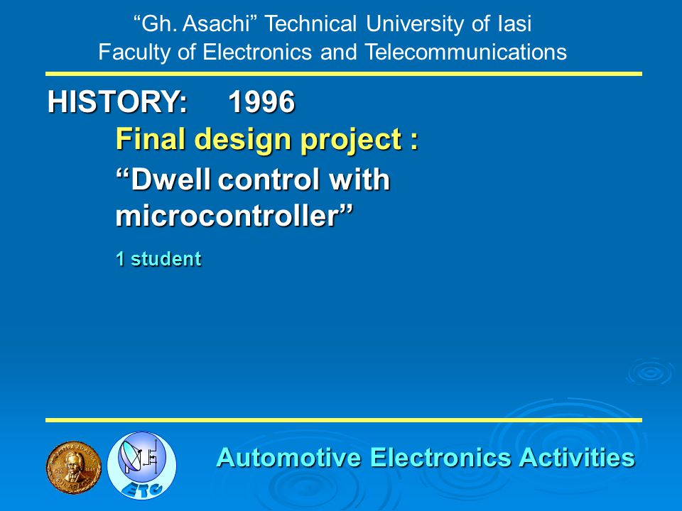 Gh. Asachi Technical University of Iasi Faculty of Electronics and Telecommunications HISTORY: Final design project : Dwell control with microcontroll