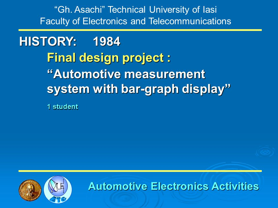 Gh. Asachi Technical University of Iasi Faculty of Electronics and Telecommunications HISTORY: Final design project : Automotive measurement system wi
