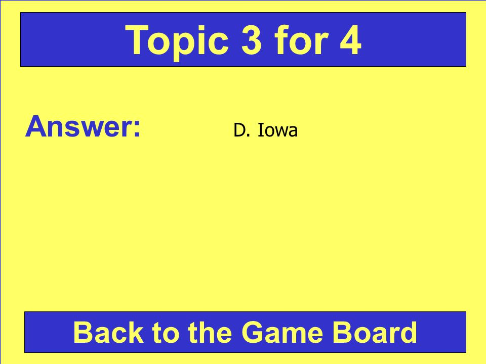 Answer: D. Iowa Back to the Game Board Topic 3 for 4