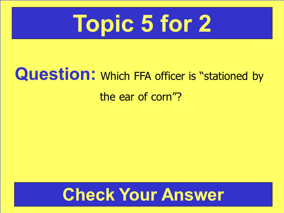 Question: Which FFA officer is stationed by the ear of corn? Check Your Answer Topic 5 for 2