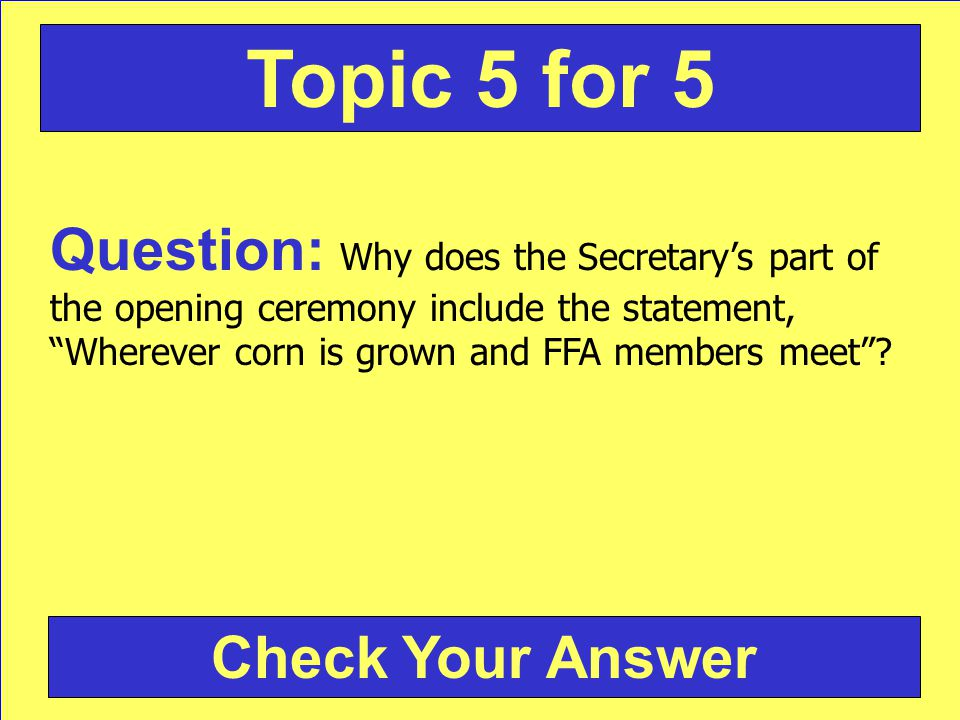 Question: Why does the Secretarys part of the opening ceremony include the statement, Wherever corn is grown and FFA members meet.