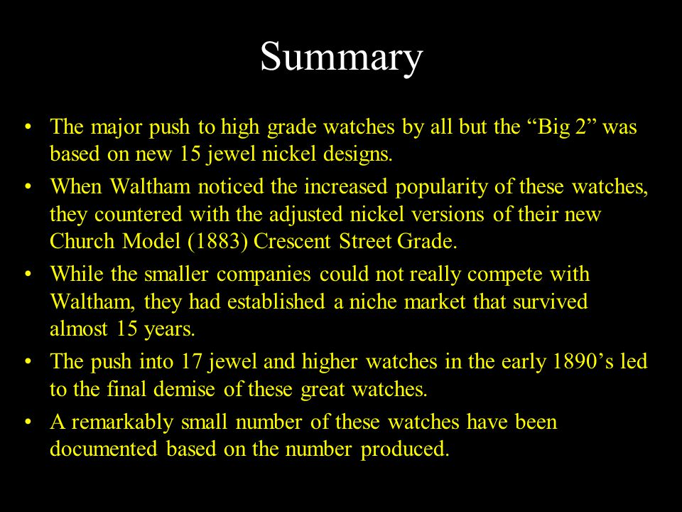 Summary The major push to high grade watches by all but the Big 2 was based on new 15 jewel nickel designs.