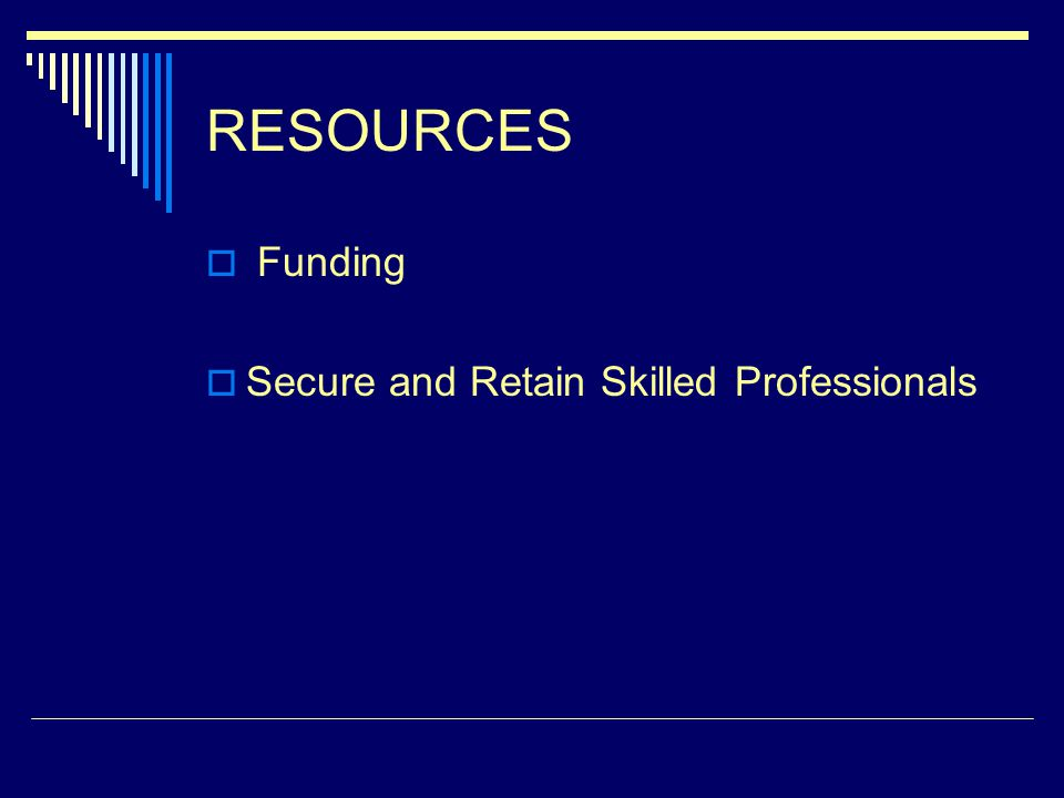 RESOURCES Funding Secure and Retain Skilled Professionals