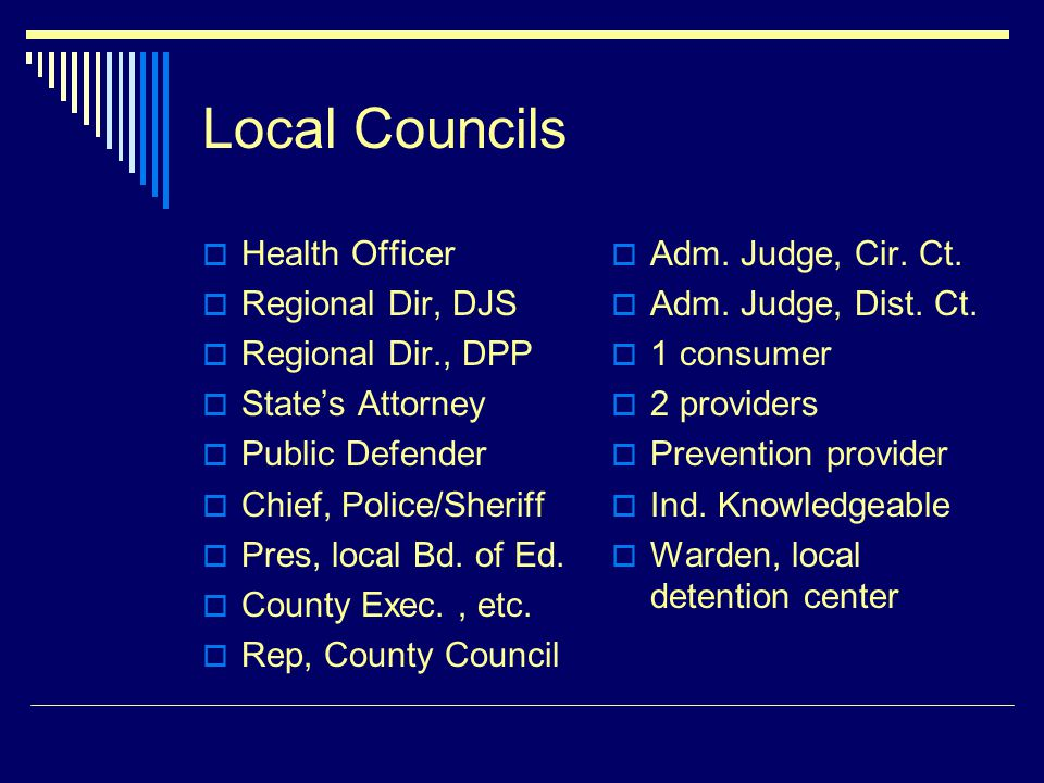 Local Councils Health Officer Regional Dir, DJS Regional Dir., DPP States Attorney Public Defender Chief, Police/Sheriff Pres, local Bd.