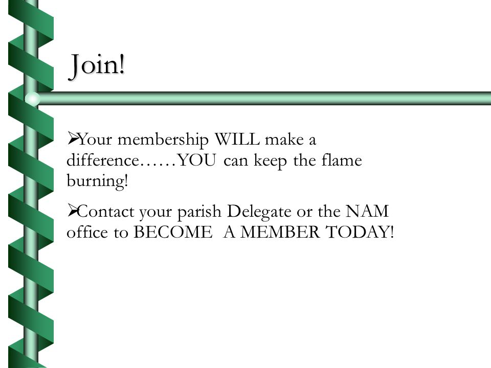 Join.Your membership WILL make a difference……YOU can keep the flame burning.