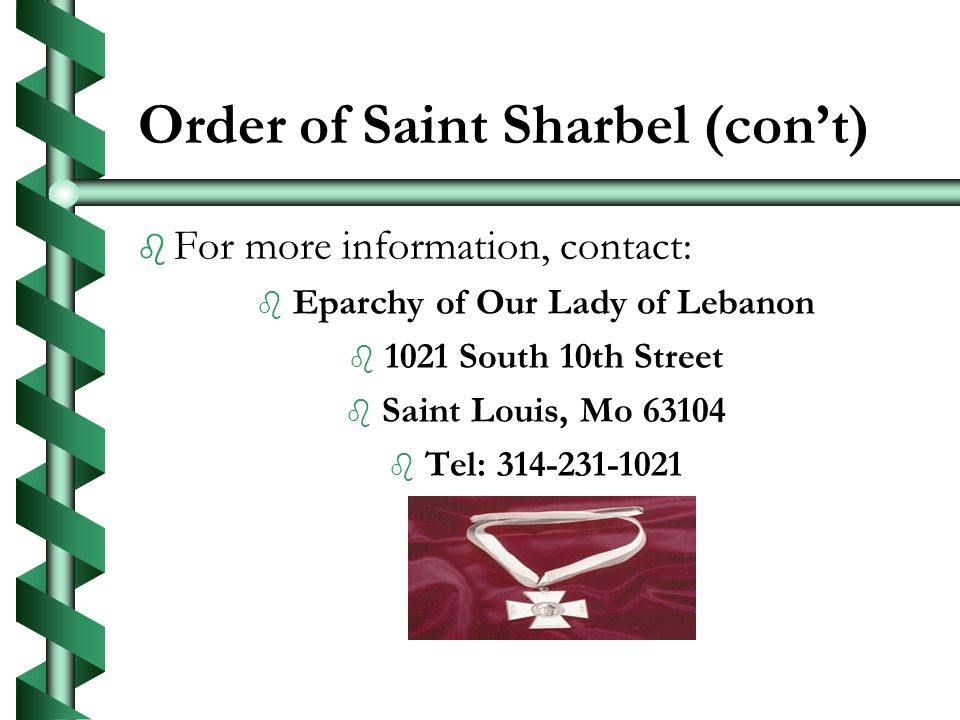 Order of Saint Sharbel (cont) b b For more information, contact: b b Eparchy of Our Lady of Lebanon b b 1021 South 10th Street b b Saint Louis, Mo b b Tel: