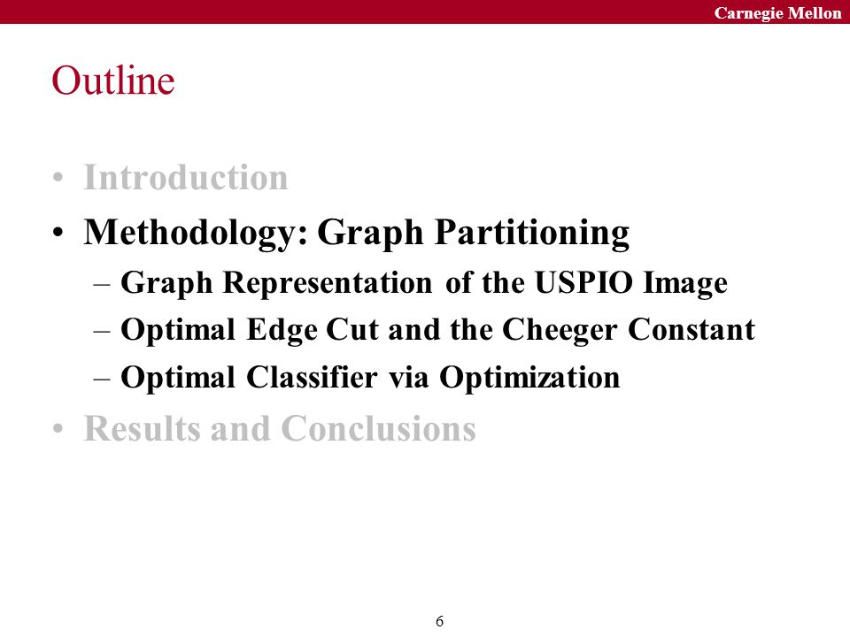 6 Carnegie Mellon Outline Introduction Methodology: Graph Partitioning –Graph Representation of the USPIO Image –Optimal Edge Cut and the Cheeger Cons