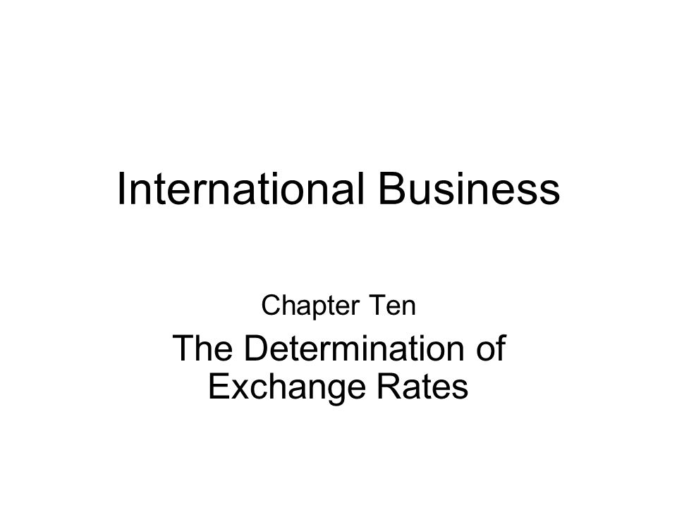 International Business Chapter Ten The Determination of Exchange Rates
