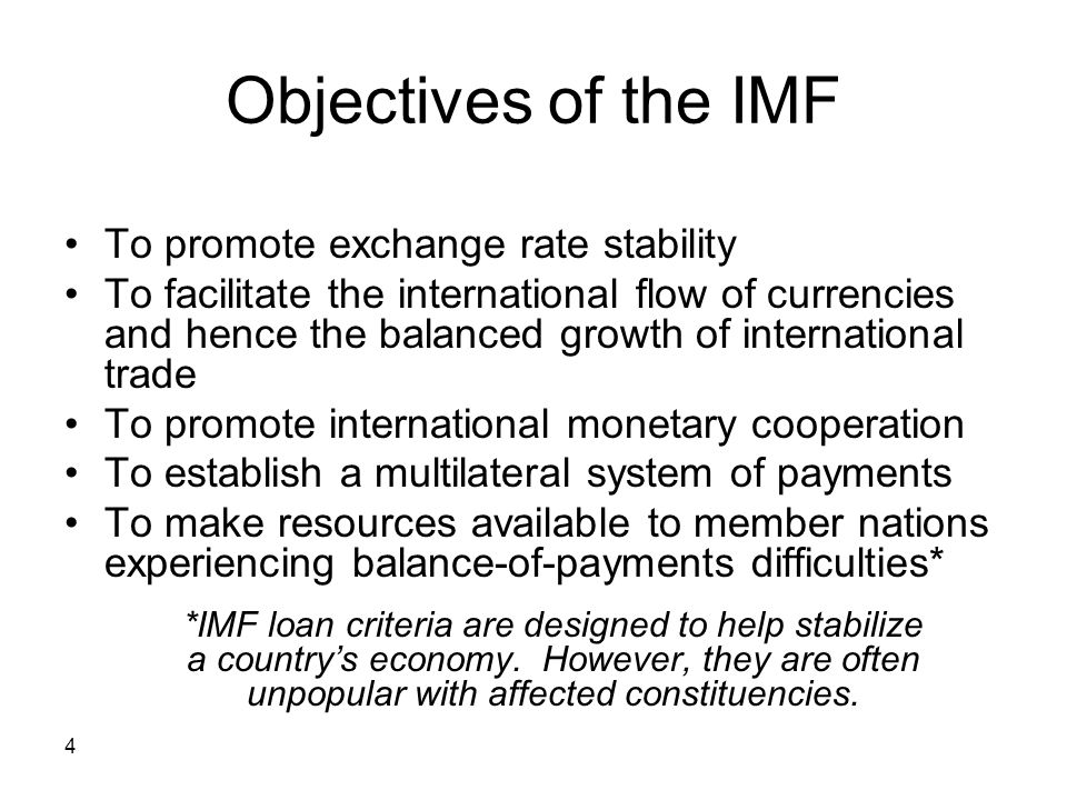4 Objectives of the IMF To promote exchange rate stability To facilitate the international flow of currencies and hence the balanced growth of interna