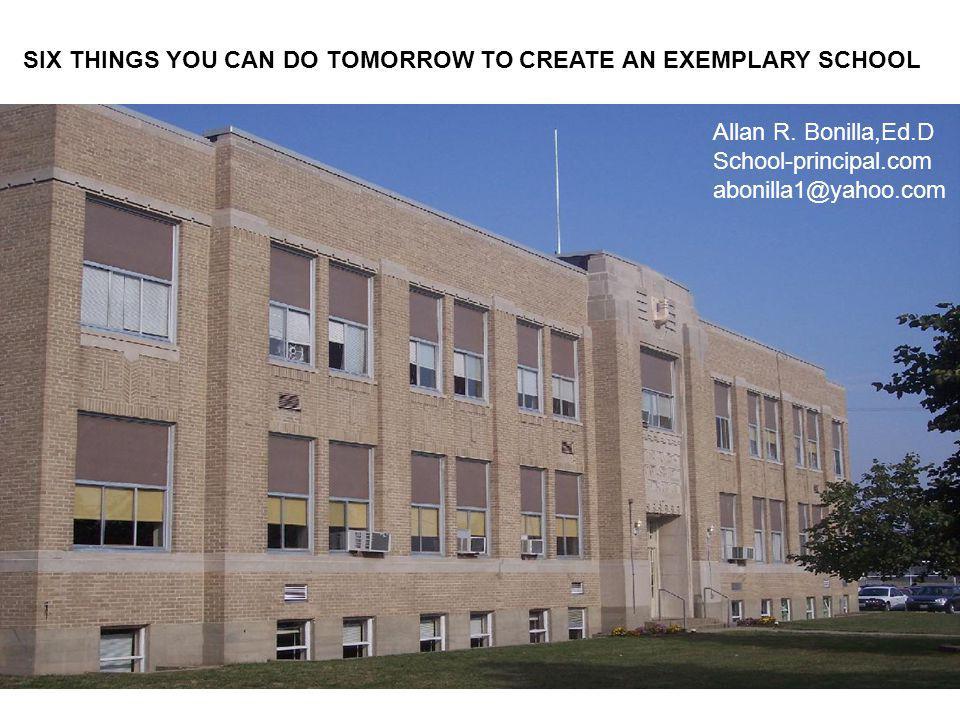 SIX THINGS YOU CAN DO TOMORROW TO CREATE AN EXEMPLARY SCHOOL Allan R.
