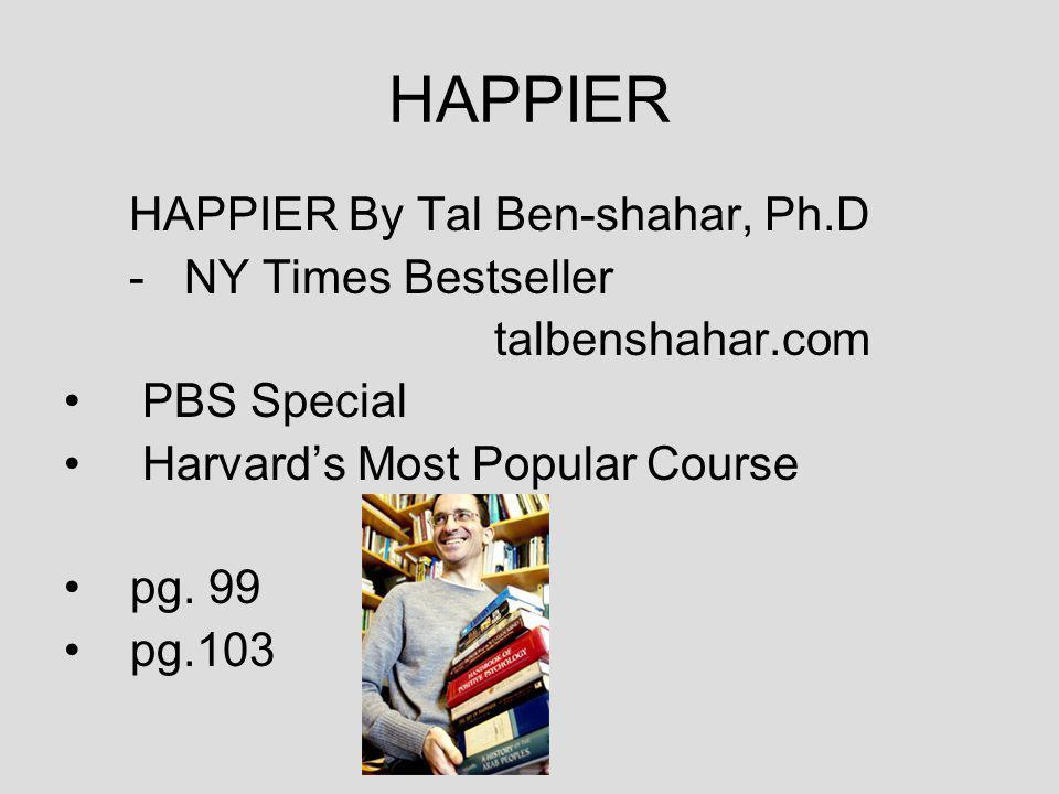HAPPIER HAPPIER By Tal Ben-shahar, Ph.D - NY Times Bestseller talbenshahar.com PBS Special Harvards Most Popular Course pg.