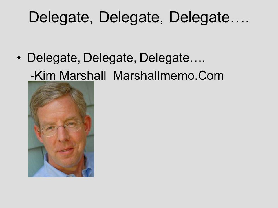 Delegate, Delegate, Delegate…. -Kim Marshall Marshallmemo.Com