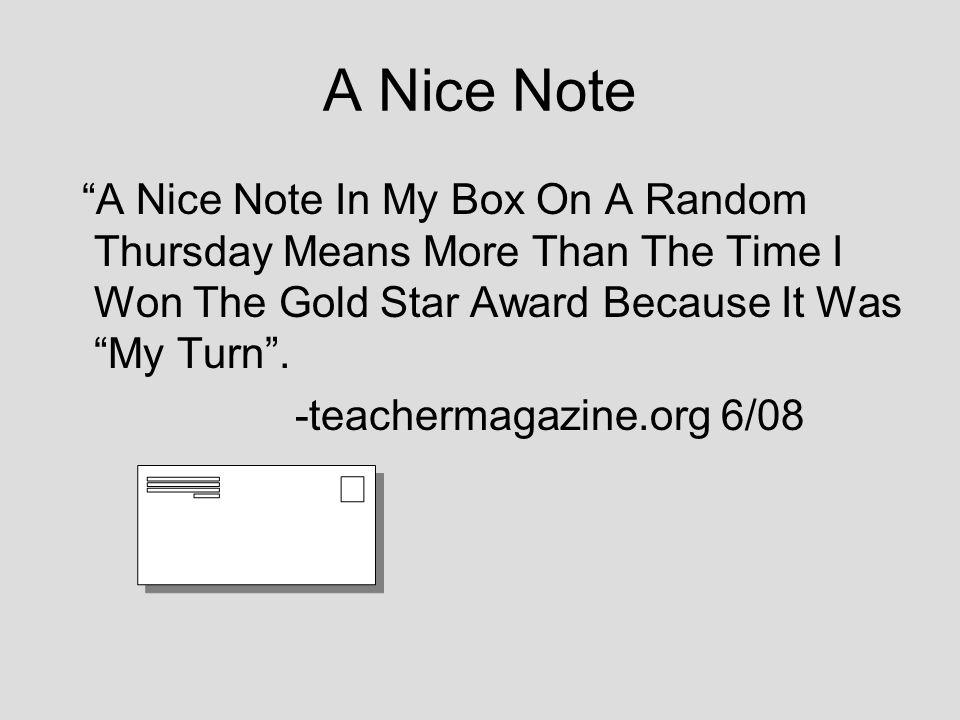 A Nice Note A Nice Note In My Box On A Random Thursday Means More Than The Time I Won The Gold Star Award Because It Was My Turn. -teachermagazine.org