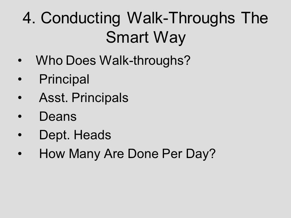 4. Conducting Walk-Throughs The Smart Way Who Does Walk-throughs? Principal Asst. Principals Deans Dept. Heads How Many Are Done Per Day?
