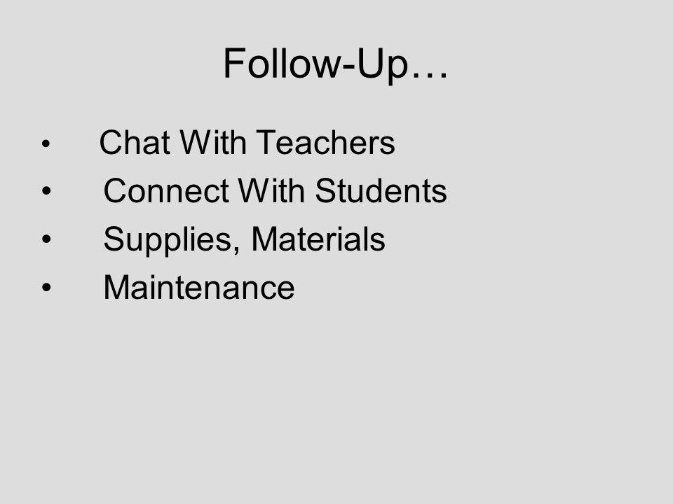 Follow-Up… Chat With Teachers Connect With Students Supplies, Materials Maintenance