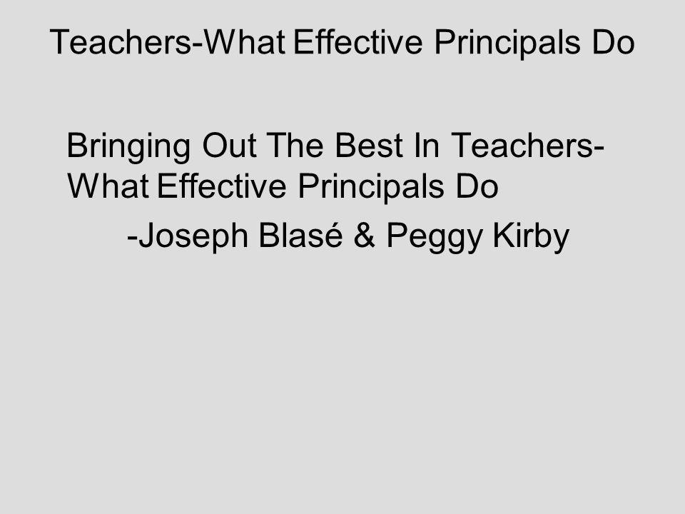 Teachers-What Effective Principals Do Bringing Out The Best In Teachers- What Effective Principals Do -Joseph Blasé & Peggy Kirby