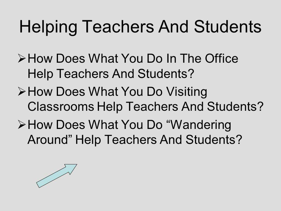Helping Teachers And Students How Does What You Do In The Office Help Teachers And Students? How Does What You Do Visiting Classrooms Help Teachers An