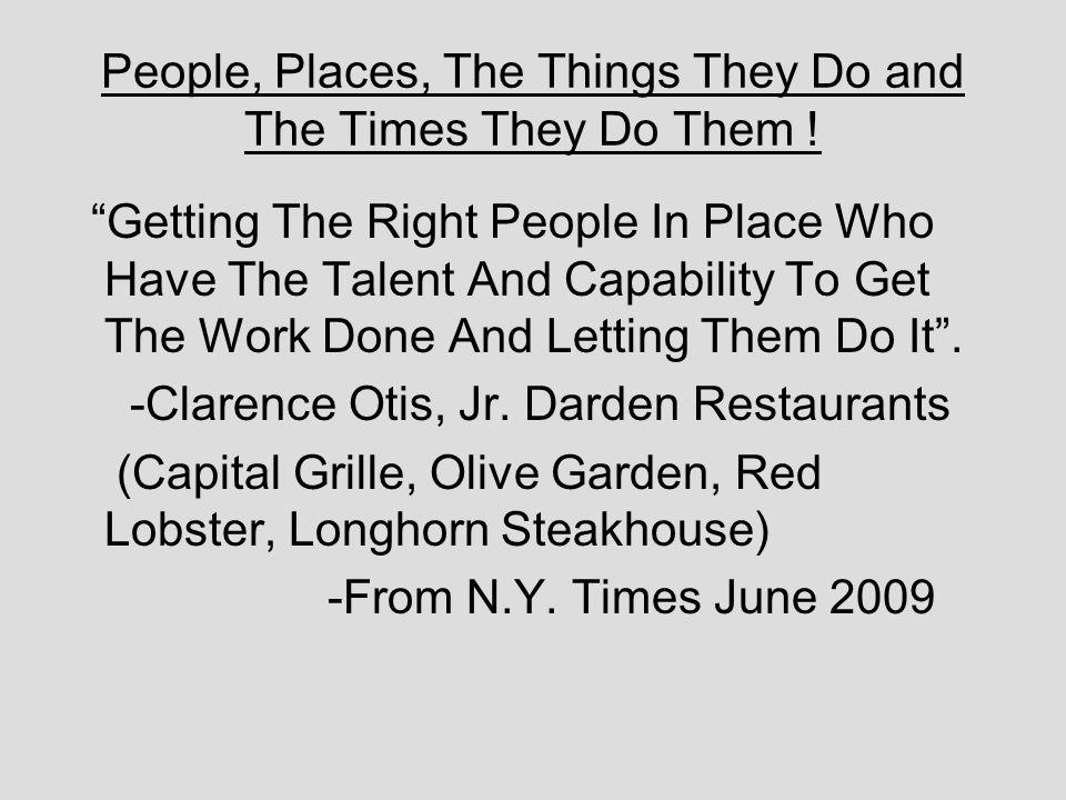 People, Places, The Things They Do and The Times They Do Them ! Getting The Right People In Place Who Have The Talent And Capability To Get The Work D