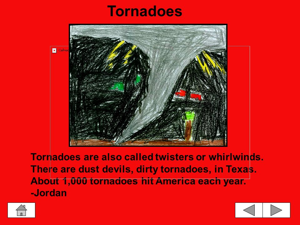 There are tornadoes called a rope tornado.It looks like a rope.