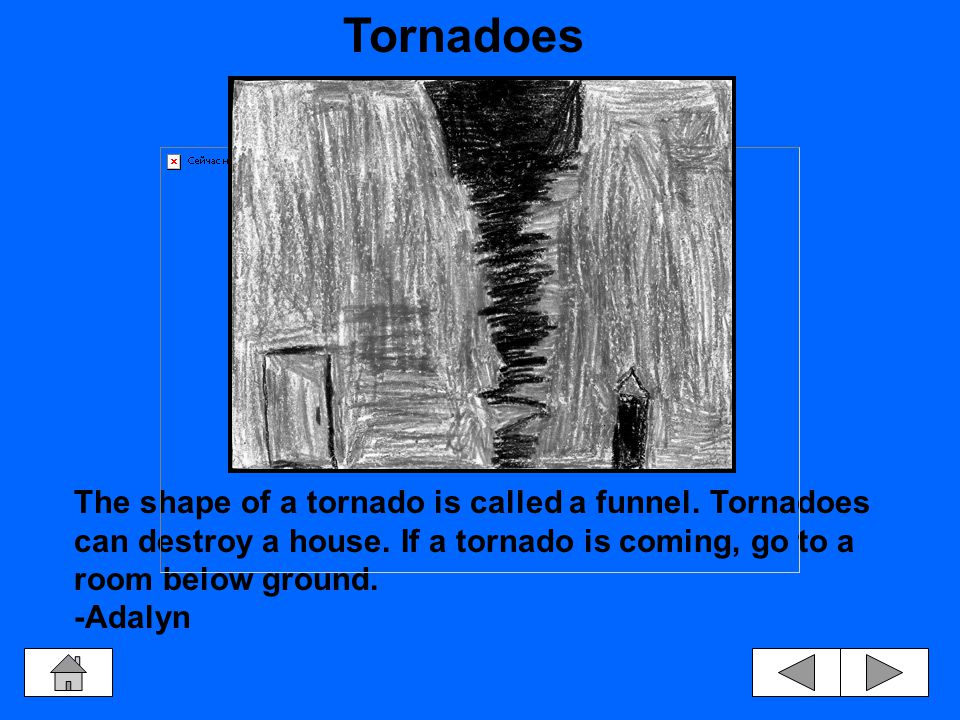A tornado can knock stuff down by just touching it.