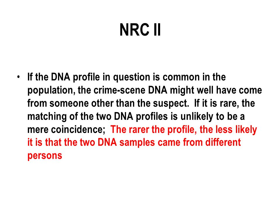 NRC II If the DNA profile in question is common in the population, the crime-scene DNA might well have come from someone other than the suspect.