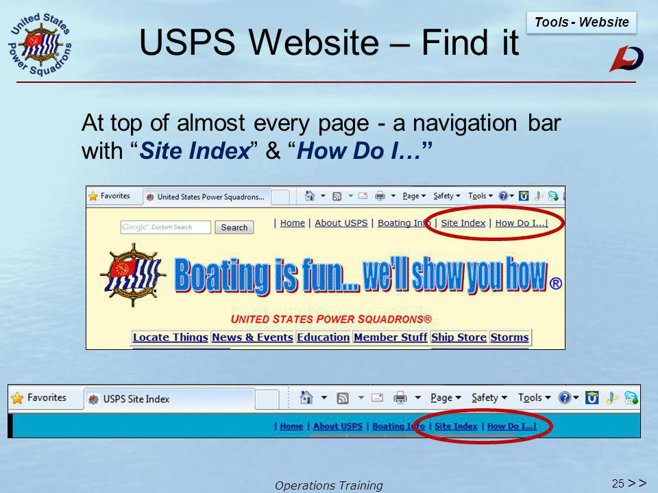 Operations Training USPS Website 2012 Home Page 24 Tools - Website Access for public & USPS members Emphasis on USPS offerings Courses VSCs Membership Member Benefits Gateway to Departments Districts Squadrons SailAngle >>