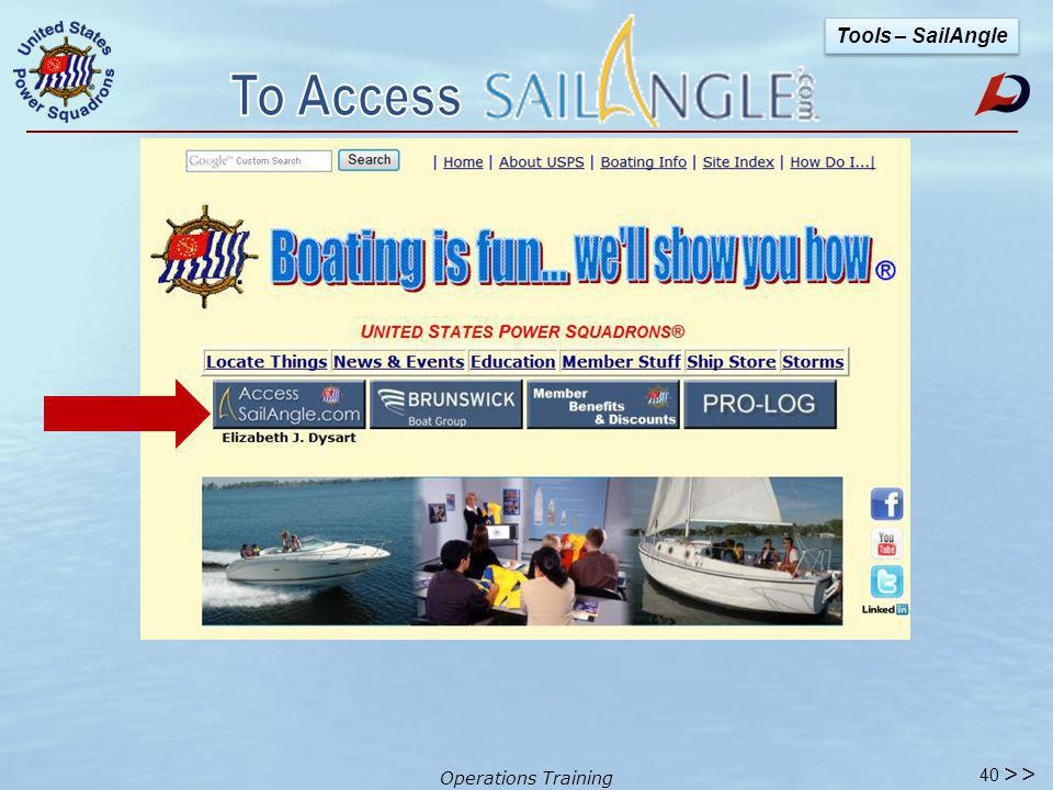 Operations Training To access: Go to USPS Home page - Logon Click on the SailAngle button Always access via Home Page www.usps.org Do not logoff SailAngle Just shut down with X in top right corner 39 Tools – SailAngle >>