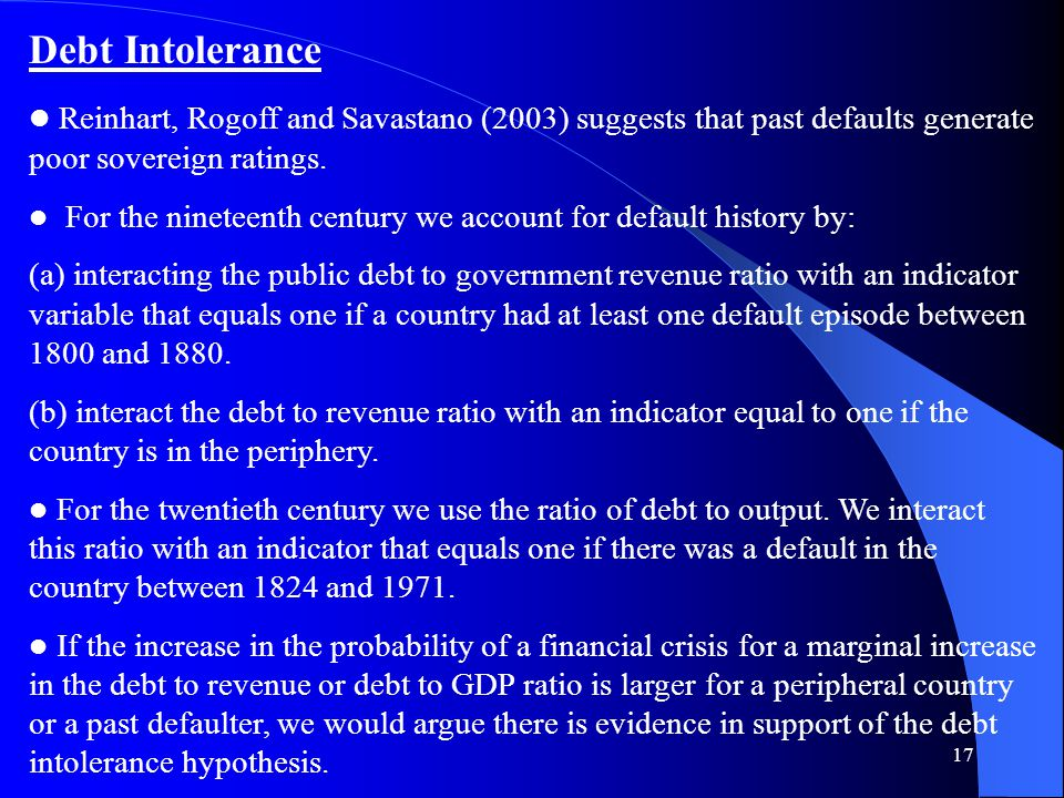 17 Debt Intolerance Reinhart, Rogoff and Savastano (2003) suggests that past defaults generate poor sovereign ratings.