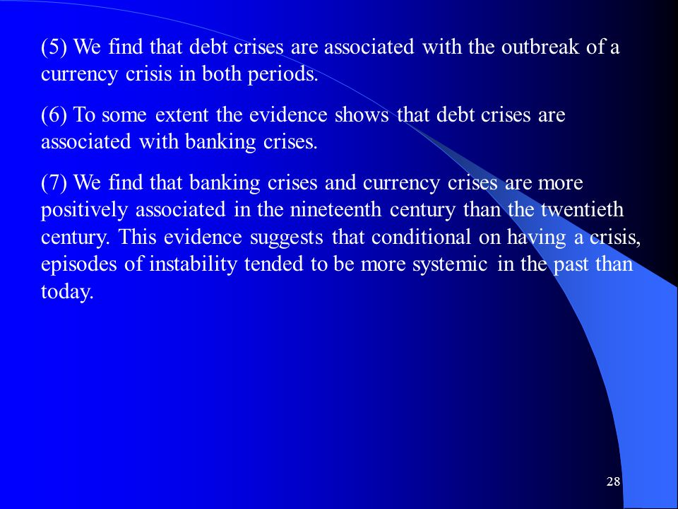 28 (5) We find that debt crises are associated with the outbreak of a currency crisis in both periods.